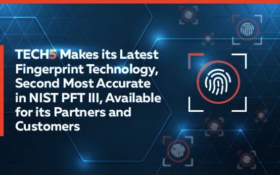 TECH5 Makes its Latest Fingerprint Technology, Second Most Accurate in NIST PFT III, Available for its Partners and Customers